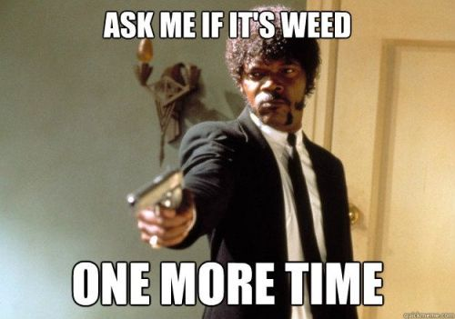 ask me if its weed