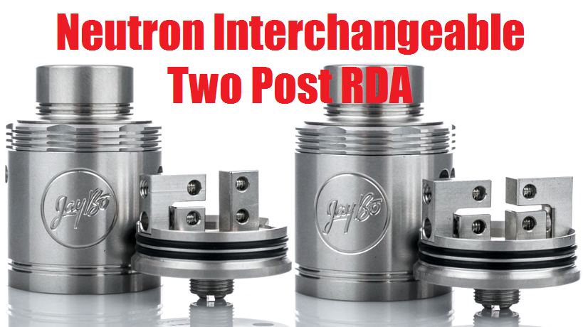 Wismec Neutron Interchangeable Two Post RDA - Jay Bo Designs